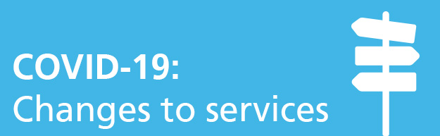 COVID-19: Changes to Services